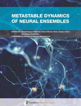 Metastable Dynamics of Neural Ensembles - Frontiers Research Article collection edited by Emili Balaguer-Ballester, Ruben Moreno-Bote, Gustavo Deco and Daniel Durstewitz
