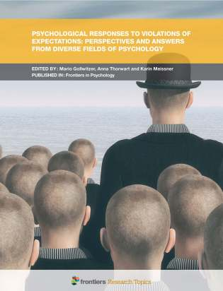 Psychological Responses to Violations of Expectations: Perspectives and Answers from Diverse Fields of Psychology - Frontiers Research Article collection edited by Mario Gollwitzer, Anna Thorwart and Karin Meissner