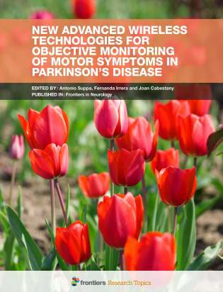 New Advanced Wireless Technologies for Objective Monitoring of Motor Symptoms in Parkinson's Disease - Frontiers Research Article collection edited by Antonio Suppa, Fernanda Irrera and Joan Cabestany