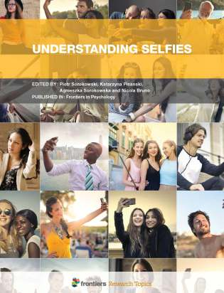 Understanding Selfies - Frontiers Research Article collection edited by Piotr Sorokowski, Katarzyna Pisanski, Agnieszka Sorokowska and Nicola Bruno