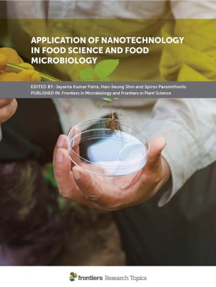 Application of Nanotechnology in Food Science and Food Microbiology - Frontiers Research Article collection edited by Jayanta Kumar Patra, Han-Seung Shin and Spiros Paramithiotis